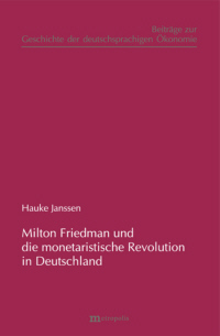 """Milton Friedman und die """"monetaristische Revolution"""" in Deutschland"""