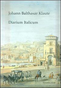 Johann Balthasar Klaute: Diarium Italicum