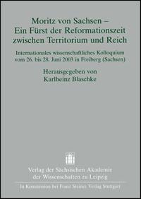 Moritz von Sachsen - Ein Fürst der Reformationszeit zwischen Territorium und Reich