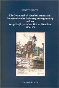 Die Gesandtschaft Großbritanniens am Immerwährenden Reichstag zu Regensburg und am kur-(pfalz-)bayerischen Hof zu München 1683-1806
