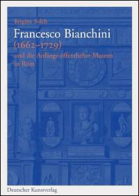 Francesco Bianchini (1662-1729) und die Anfänge öffentlicher Museen in Rom