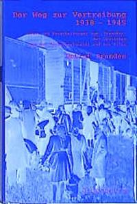 Der Weg zur Vertreibung 1938-1945