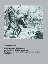 Das Herzogtum Württemberg zur Zeit des Dreißigjährigen Krieges im Spiegel von Steuer- und Kriegsschadensberichten 1629-1655