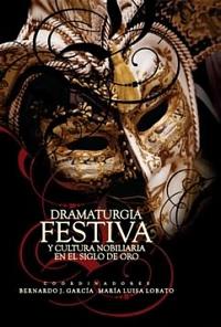 Dramaturgia festiva y cultura nobiliaria en el Siglo de oro