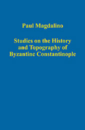 Studies on the History and Topography of Byzantine Constantinople