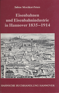 Eisenbahnen und Eisenbahnindustrie in Hannover 1835-1914