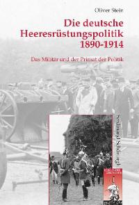 Die deutsche Heeresrüstungspolitik 1890-1914