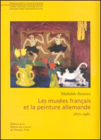 Les musées français et la peinture allemande 1871-1981