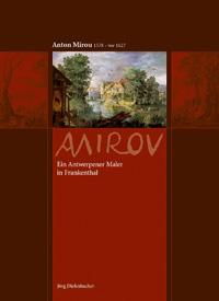 Anton Mirou (1578 - vor 1627): Ein Antwerpener Maler in Frankenthal