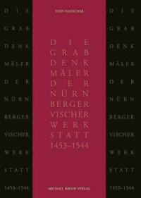 Die Grabdenkmäler der Nürnberger Vischer-Werkstatt (1453-1544)