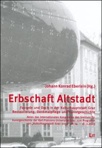 Erbschaft Altstadt. Fassade und Dach in der Kulturhauptstadt Graz - Restaurierung, Denkmalpflege und Kunstgeschichte
