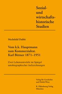 Vom k.u.k. Hauptmann zum Kommerzialrat. Karl Bittner 1871-1951
