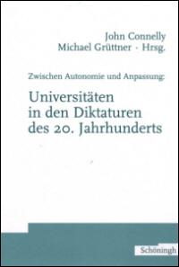 Zwischen Autonomie und Anpassung: Universitäten in den Diktaturen des 20. Jahrhunderts