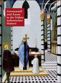 Zeremoniell und Raum in der frühen italienischen Malerei