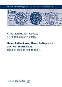 Herrschaftsräume, Herrschaftspraxis und Kommunikation zur Zeit Friedrichs II.