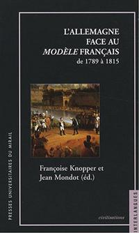 L'Allemagne face au modèle français de 1789 à 1815