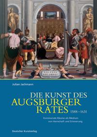 Die Kunst des Augsburger Rates 1588 - 1631