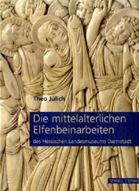 Die mittelalterlichen Elfenbeinarbeiten des Hessischen Landesmuseums Darmstadt