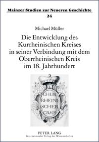Die Entwicklung des Kurrheinischen Kreises in seiner Verbindung mit dem Oberrheinischen Kreis im 18. Jahrhundert