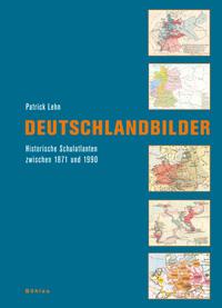 Deutschlandbilder. Historische Schulatlanten zwischen 1871 und 1990