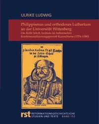 Philippismus und orthodoxes Luthertum an der Universität Wittenberg