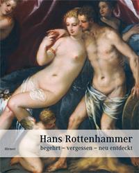 Hans Rottenhammer: begehrt - vergessen - neu entdeckt