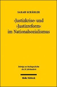 """""""Justizkrise"""" und """"Justizreform"""" im Nationalsozialismus"""