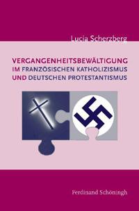Vergangenheitsbewältigung im französischen Katholizismus und deutschen Protestantismus
