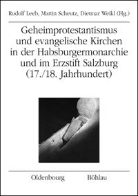 Geheimprotestantismus und evangelische Kirchen in der Habsburgermonarchie und im Erzstift Salzburg (17./18. Jahrhundert)