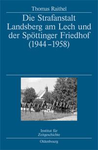 Die Strafanstalt Landsberg am Lech und der Spöttinger Friedhof (1944-1958)
