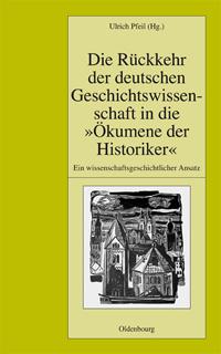 """Die Rückkehr der deutschen Geschichtswissenschaft in die """"Ökumene der Historiker"""""""