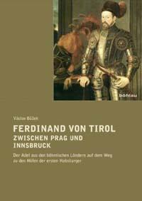 Ferdinand von Tirol zwischen Prag und Innsbruck