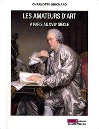 Les amateurs d'art à Paris au XVIIIe siècle