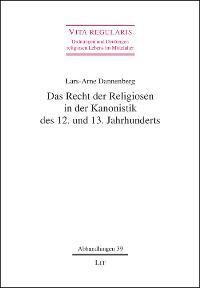 Das Recht der Religiosen in der Kanonistik des 12. und 13. Jahrhunderts
