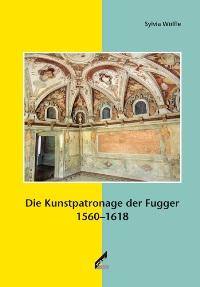Die Kunstpatronage der Fugger 1560-1618