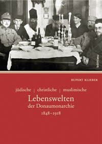 jüdische - christliche - muslimische Lebenswelten der Donaumonarchie 1848-1918