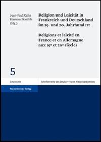 Religion und Laizität in Frankreich und Deutschland im 19. und 20. Jahrhundert / Religions et laicité en France et en Allemagne aux 19e et 20e siècles