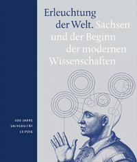 Erleuchtung der Welt - Sachsen und der Beginn der modernen Wissenschaften