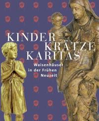 Kinder, Krätze, Karitas. Waisenhäuser in der Frühen Neuzeit