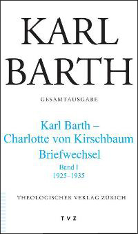 Karl Barth. Gesamtausgabe. Karl Barth - Charlotte von Kirschbaum. Briefwechsel. Bd. I. 1925-1935