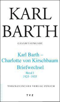 Karl Barth. Gesamtausgabe. Karl Barth - Charlotte von Kirschbaum. Briefwechsel. Bd. I. 1925-1935