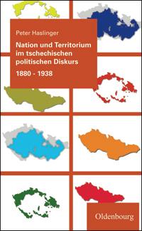 Nation und Territorium im tschechischen politischen Diskurs 1880-1938