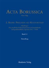 Acta Borussica. Neue Folge. 2. Reihe: Preussen als Kulturstaat. Abteilung I. Das preußische Kultusministerium als Staatsbehörde und gesellschaftliche Agentur (1817-1934)