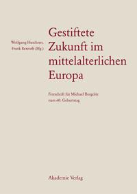 Gestiftete Zukunft im mittelalterlichen Europa