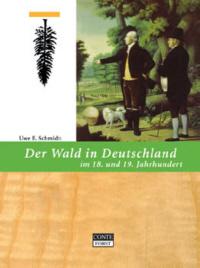Der Wald in Deutschland im 18. und 19. Jahrhundert