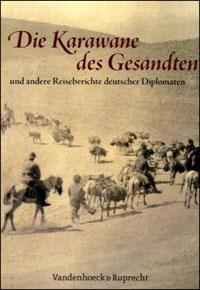 Die Karawane des Gesandten und andere Reiseberichte deutscher Diplomaten