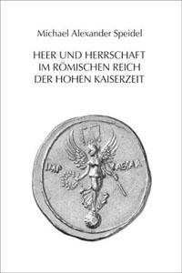 Heer und Herrschaft im Römischen Reich der hohen Kaiserzeit
