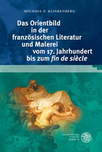 Das Orientbild in der französischen Literatur und Malerei vom 17. Jahrhundert bis zum fin de siècle