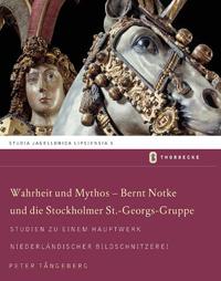 Wahrheit und Mythos - Bernt Notke und die Stockholmer St.-Georgs-Gruppe