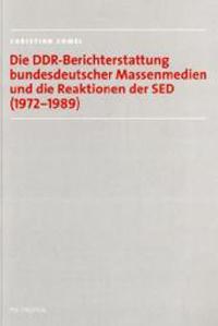 Die DDR-Berichterstattung bundesdeutscher Massenmedien und die Reaktionen der SED (1972-1989)
